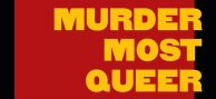 Murder Most Queer